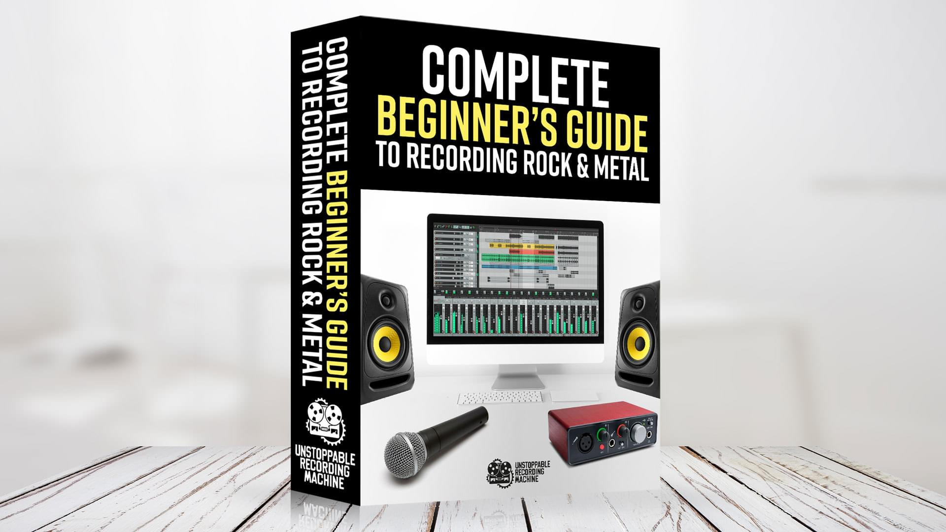 The Complete Beginner's Guide To Recording Rock & Metal